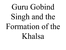Guru_Gobind_Singh_and_the_Formation_of_the_Khalsa.ppt