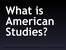pt1_what_is_american_studies_copy.ppt